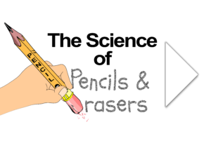 The Science of Pencils & Erasers